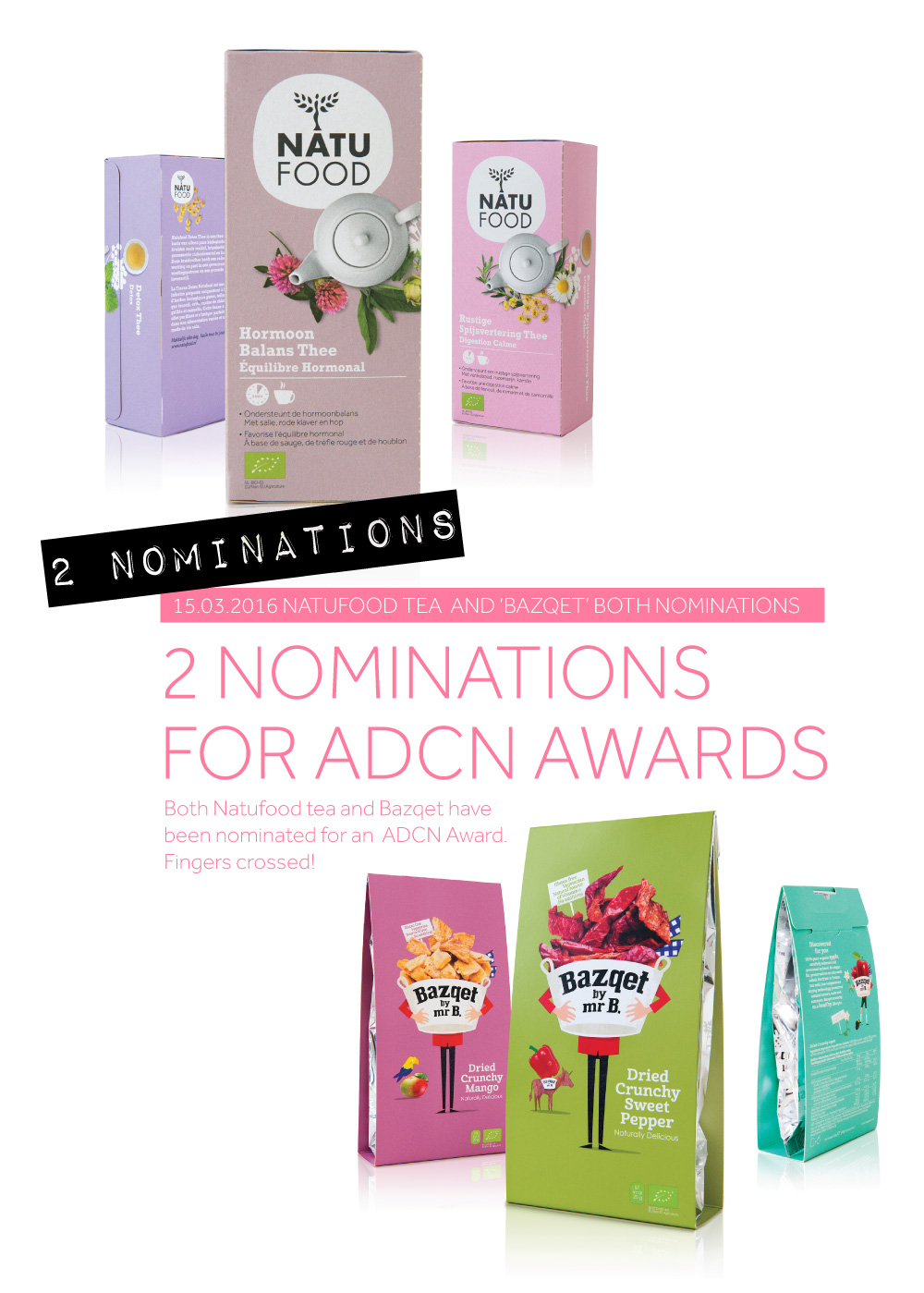 2 ADCN Nominations for Packaging. Natufood Tea and Bazqet.